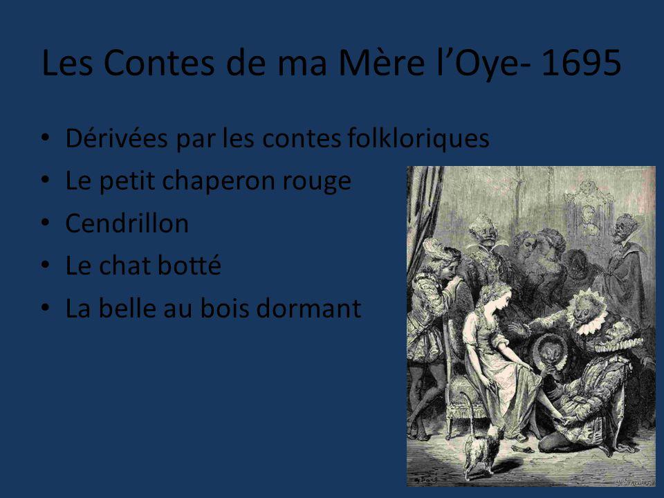 Les Contes de ma Mère l'Oye- 1695 Dérivées par les contes folkloriques Le petit chaperon rouge Cendrillon Le chat botté La belle au bois dormant
