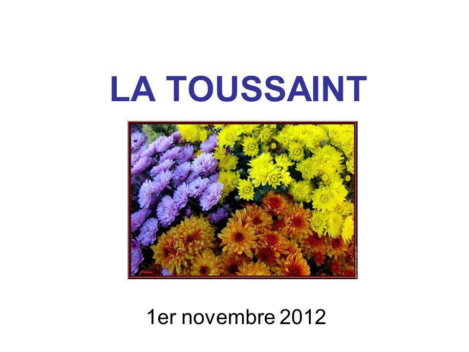 La Toussaint Le premier novembre nous célébrons la Toussaint.