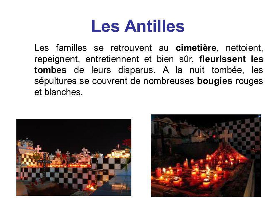 Les Antilles Les familles se retrouvent au cimetière, nettoient, repeignent, entretiennent et bien sûr, fleurissent les tombes de leurs disparus. A la