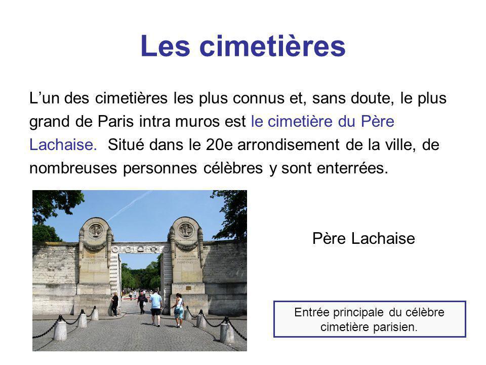Les cimetières L'un des cimetières les plus connus et, sans doute, le plus grand de Paris intra muros est le cimetière du Père Lachaise. Situé dans le