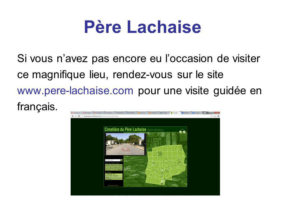 Père Lachaise Si vous n'avez pas encore eu l'occasion de visiter ce magnifique lieu, rendez-vous sur le site www.pere-lachaise.com pour une visite gui