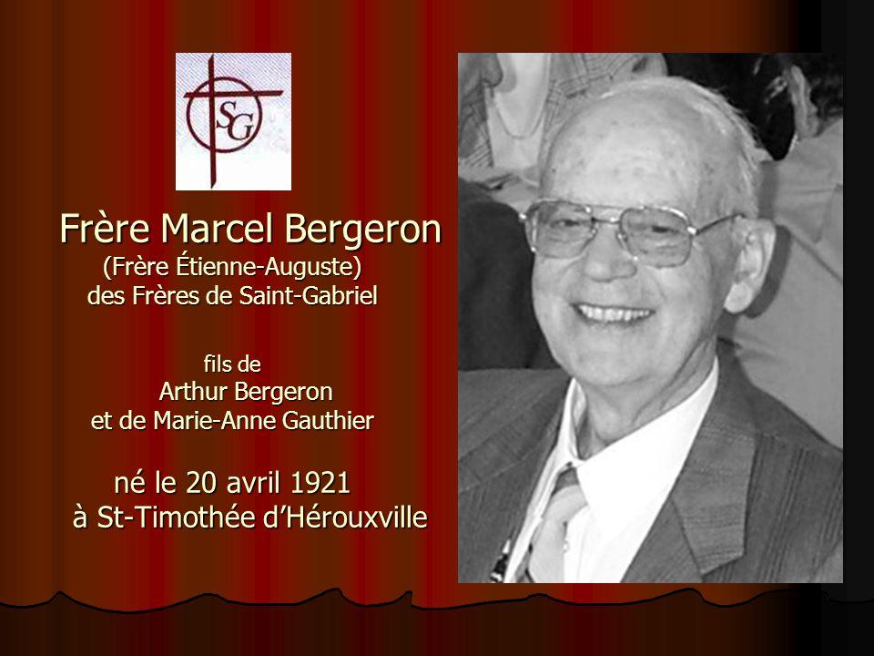 Frère Marcel Bergeron (Frère Étienne-Auguste) des Frères de Saint-Gabriel fils de Arthur Bergeron et de Marie-Anne Gauthier né le 20 avril 1921 à St-Timothée d'Hérouxville