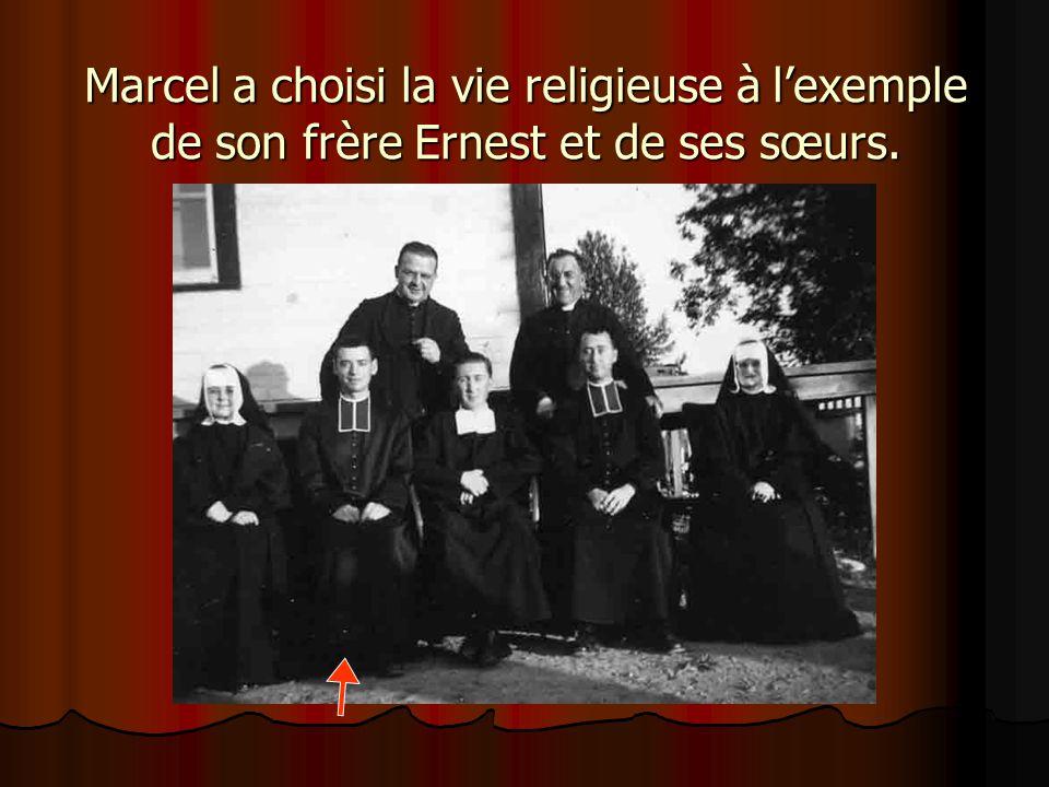 Marcel a choisi la vie religieuse à l'exemple de son frère Ernest et de ses sœurs.