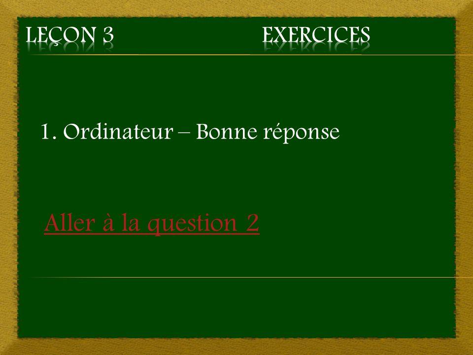 1. Ordinateur – Bonne réponse Aller à la question 2
