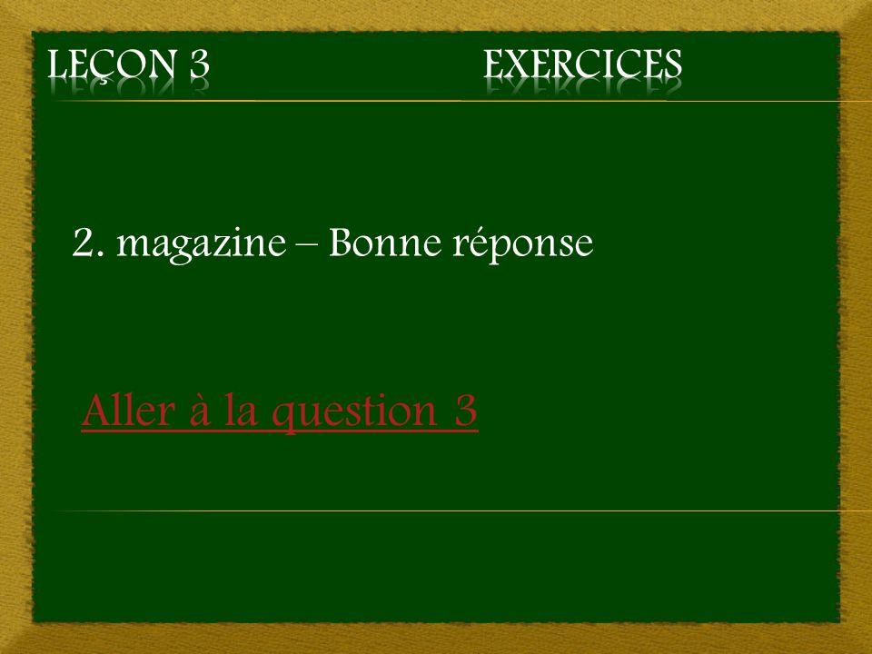 2. magazine – Bonne réponse Aller à la question 3
