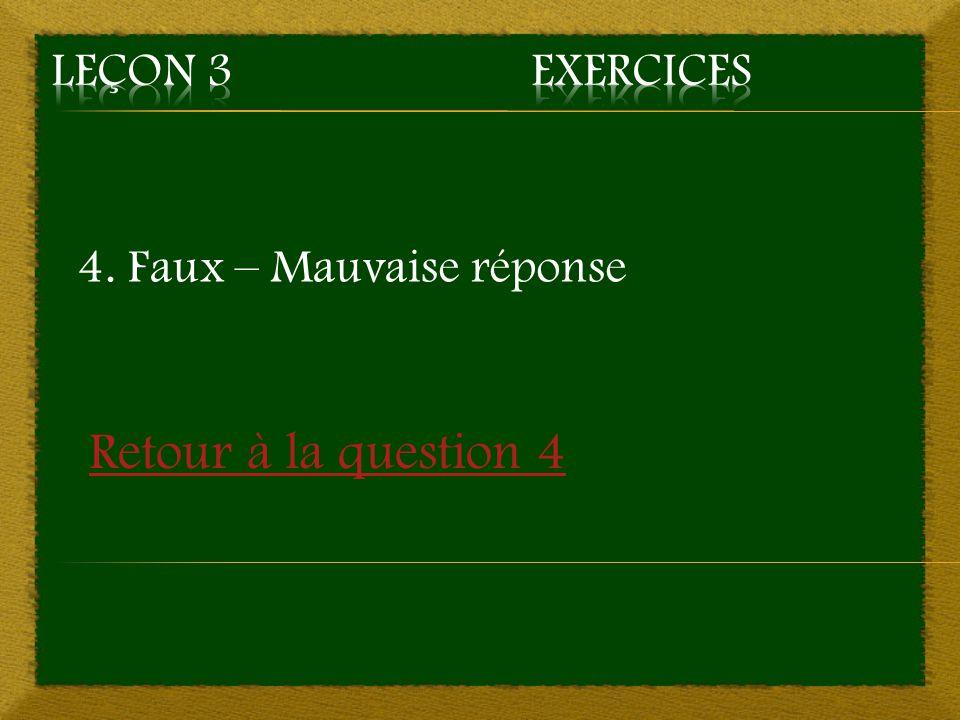 4. Faux – Mauvaise réponse Retour à la question 4