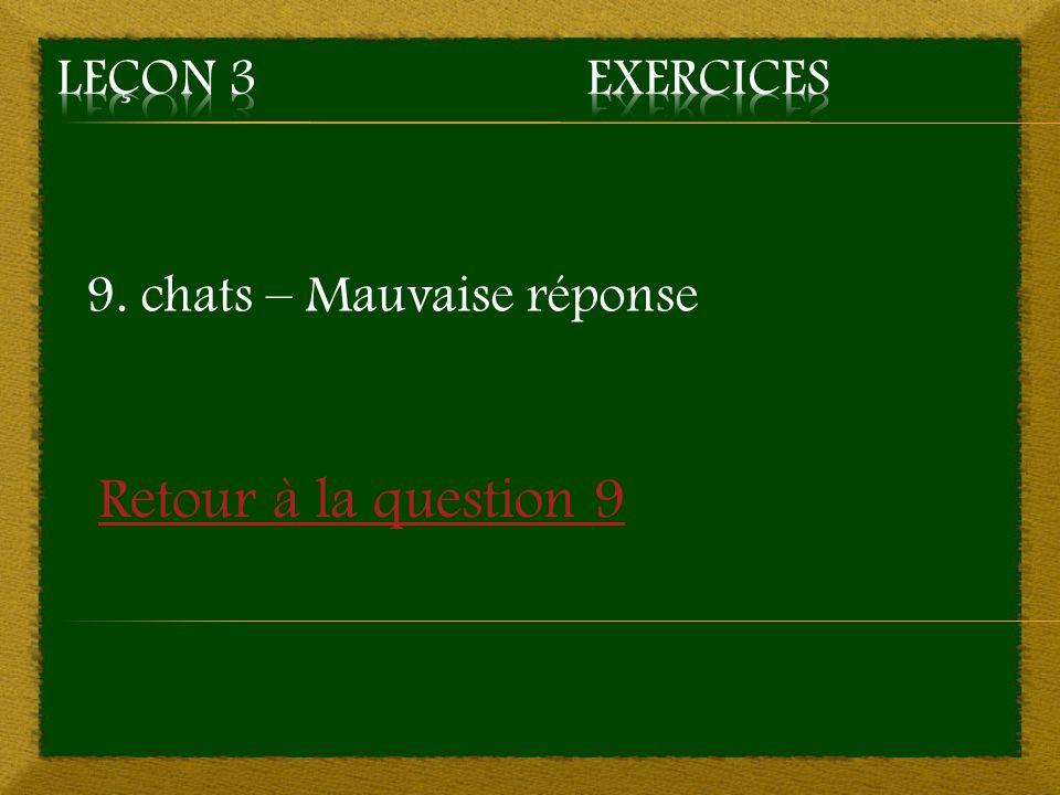 9. chats – Mauvaise réponse Retour à la question 9