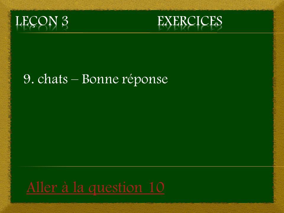 9. chats – Bonne réponse Aller à la question 10