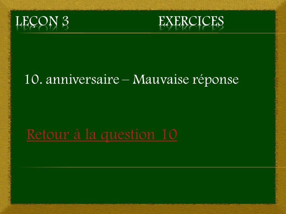 10. anniversaire – Mauvaise réponse Retour à la question 10