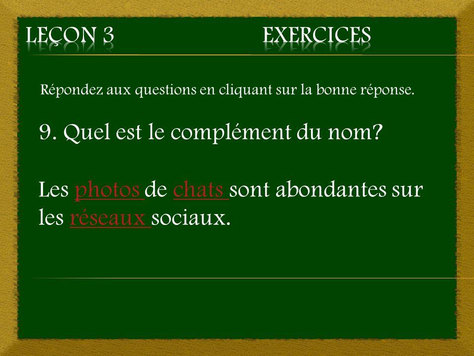 Répondez aux questions en cliquant sur la bonne réponse. 9. Quel est le complément du nom? Les photos de chats sont abondantes sur les réseaux sociaux