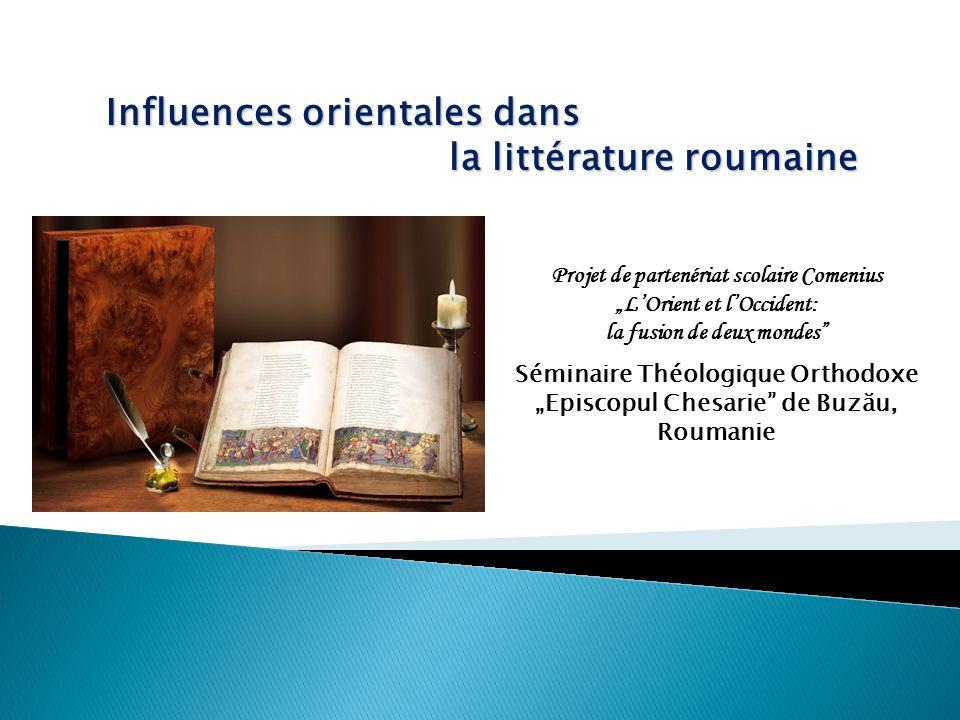"""Influences orientales dans la littérature roumaine la littérature roumaine Projet de partenériat scolaire Comenius """"L'Orient et l'Occident: la fusion"""