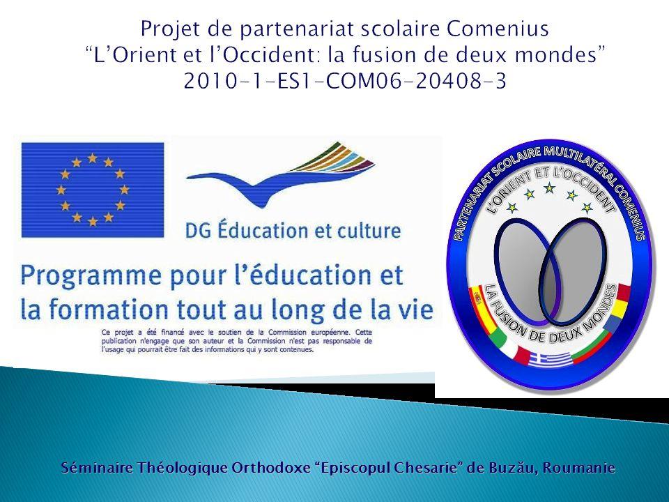 """Séminaire Théologique Orthodoxe """"Episcopul Chesarie"""" de Buzău, Roumanie Projet de partenariat scolaire Comenius """"L'Orient et l'Occident: la fusion de"""