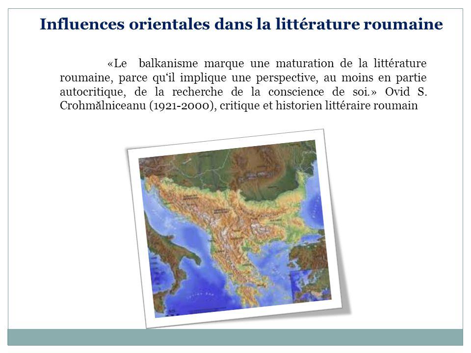 «Le balkanisme marque une maturation de la littérature roumaine, parce qu'il implique une perspective, au moins en partie autocritique, de la recherch