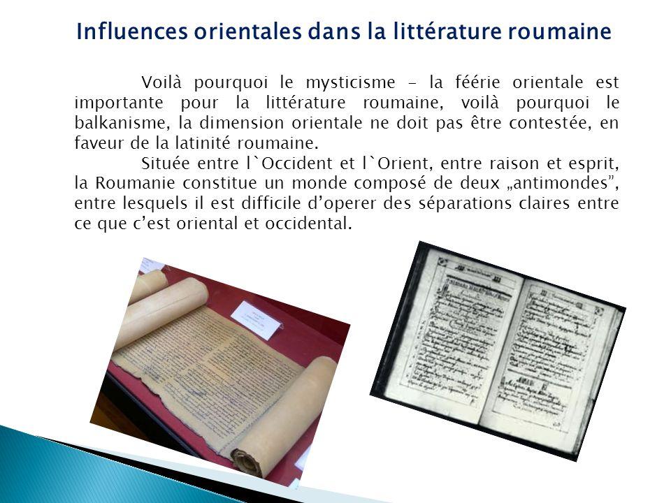 Voilà pourquoi le mysticisme - la féérie orientale est importante pour la littérature roumaine, voilà pourquoi le balkanisme, la dimension orientale n