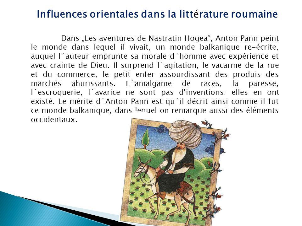 """Dans """"Les aventures de Nastratin Hogea , Anton Pann peint le monde dans lequel il vivait, un monde balkanique re-écrite, auquel l`auteur emprunte sa morale d`homme avec expérience et avec crainte de Dieu."""