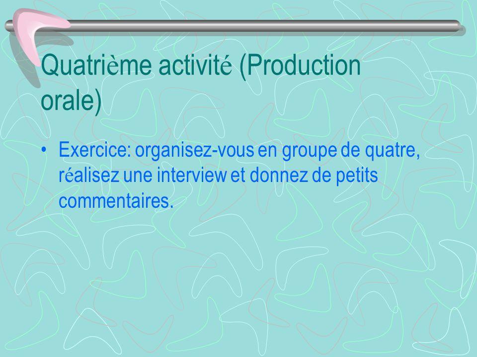 Quatri è me activit é (Production orale) Exercice: organisez-vous en groupe de quatre, r é alisez une interview et donnez de petits commentaires.