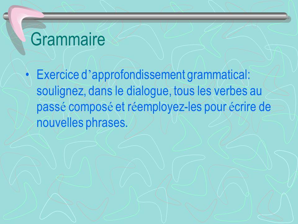 Grammaire Exercice d ' approfondissement grammatical: soulignez, dans le dialogue, tous les verbes au pass é compos é et r é employez-les pour é crire de nouvelles phrases.