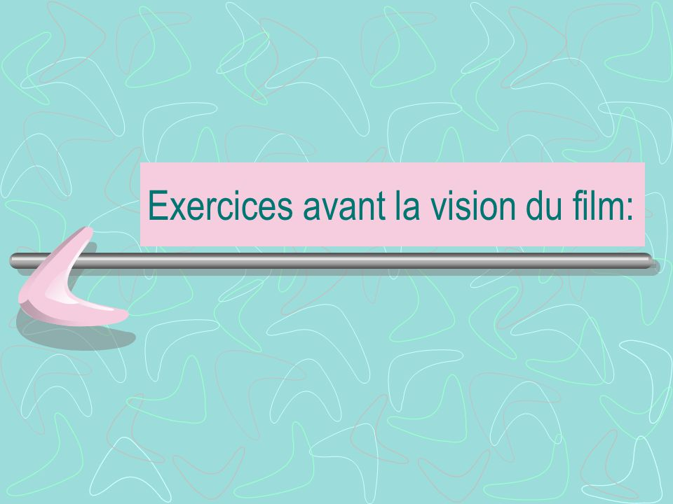 Exercices avant la vision du film: