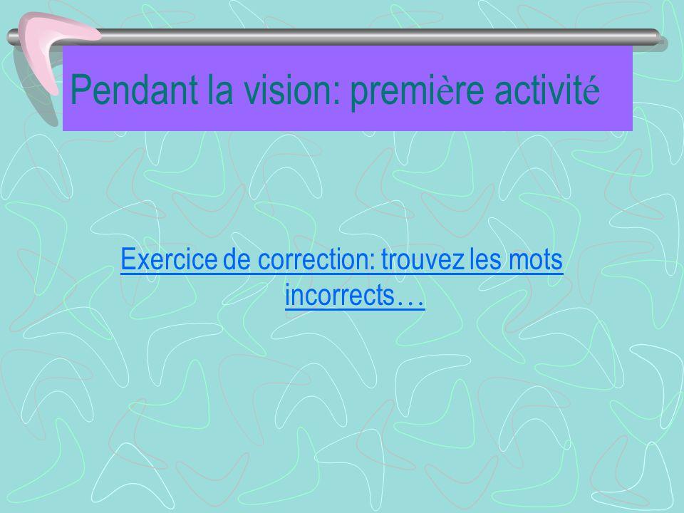 Pendant la vision: premi è re activit é Exercice de correction: trouvez les mots incorrects …
