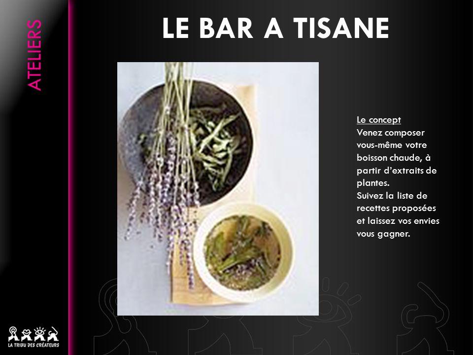 LE BAR A TISANE Le concept Venez composer vous-même votre boisson chaude, à partir d'extraits de plantes. Suivez la liste de recettes proposées et lai