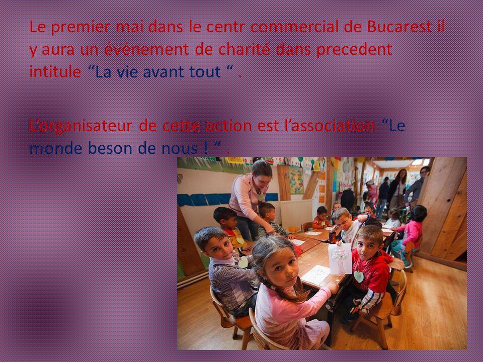 """Le premier mai dans le centr commercial de Bucarest il y aura un événement de charité dans precedent intitule """"La vie avant tout """". L'organisateur de"""