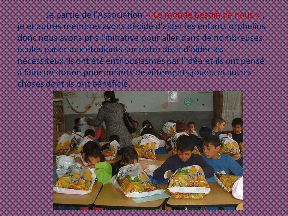 Je partie de l'Association « Le monde besoin de nous », je et autres membres avons décidé d'aider les enfants orphelins donc nous avons pris l'initiat