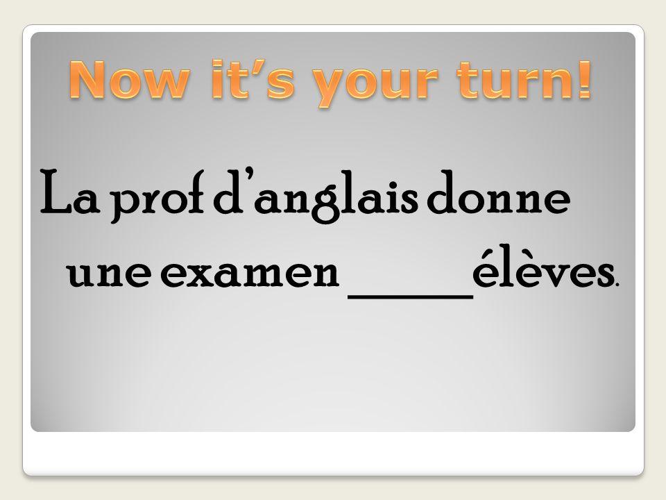 La prof d'anglais donne une examen ____élèves.