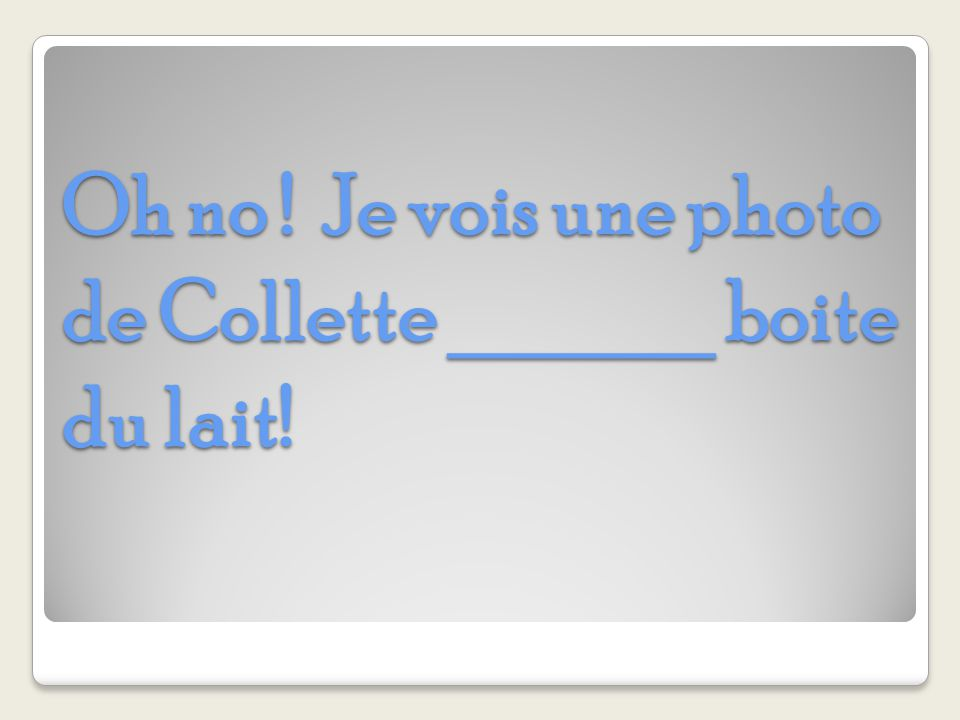 Oh no ! Je vois une photo de Collette ______ boite du lait!