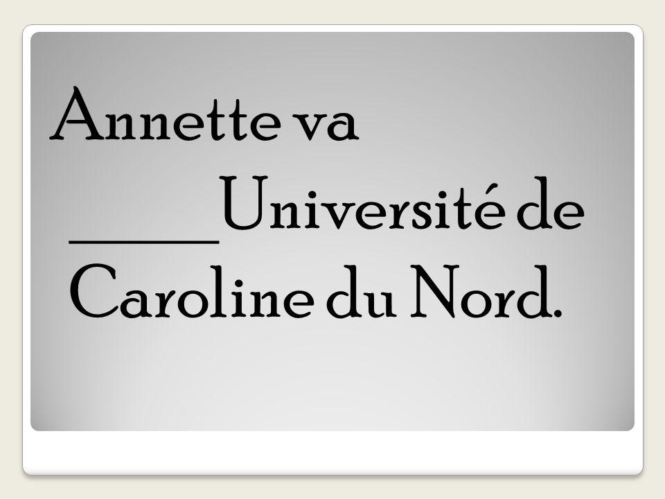 Annette va ____Université de Caroline du Nord.
