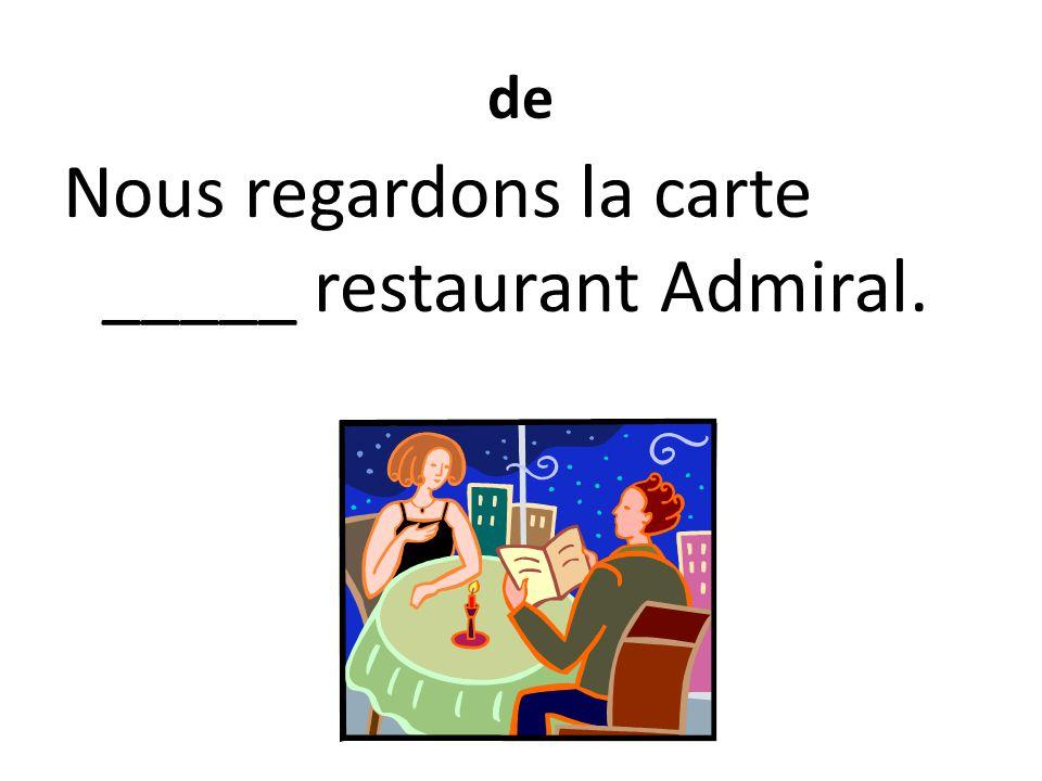 de Nous regardons la carte _____ restaurant Admiral.