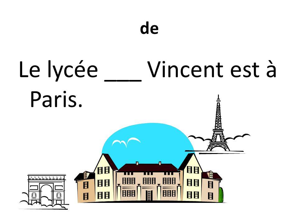 de Le lycée ___ Vincent est à Paris.