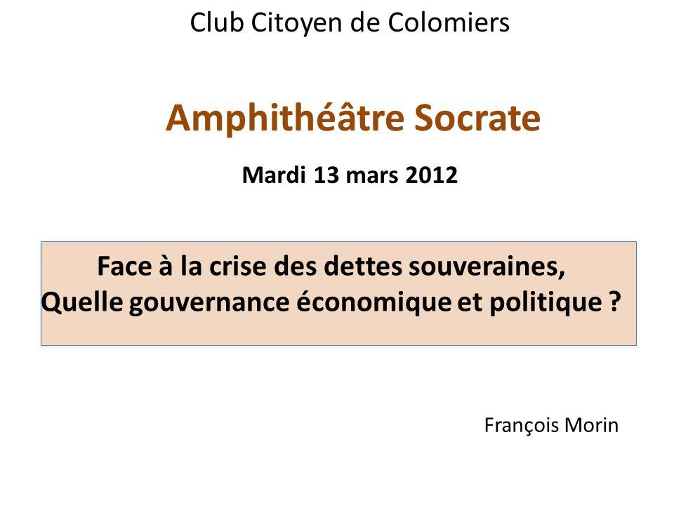 Amphithéâtre Socrate Club Citoyen de Colomiers Mardi 13 mars 2012 François Morin Face à la crise des dettes souveraines, Quelle gouvernance économique et politique ?