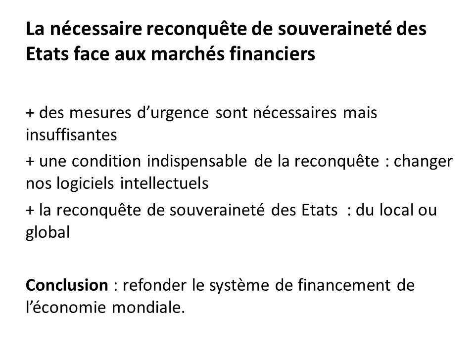 La nécessaire reconquête de souveraineté des Etats face aux marchés financiers + des mesures d'urgence sont nécessaires mais insuffisantes + une condi