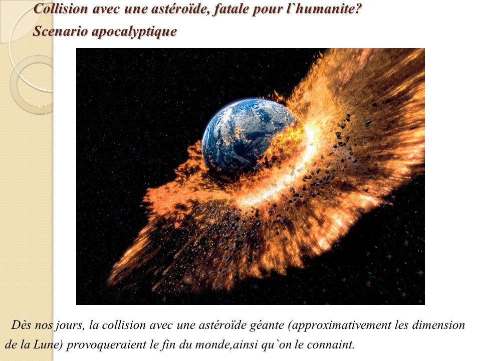 Collision avec une astéroïde, fatale pour l`humanite.