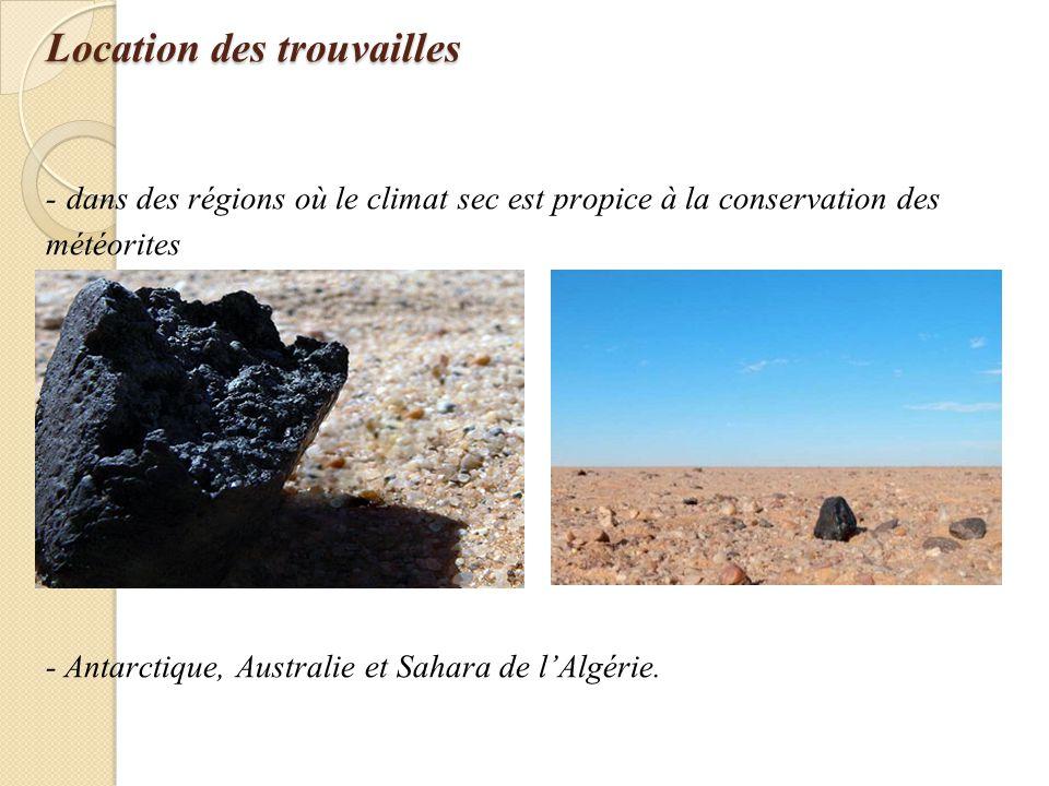 Location des trouvailles - dans des régions où le climat sec est propice à la conservation des météorites - Antarctique, Australie et Sahara de l'Algérie.