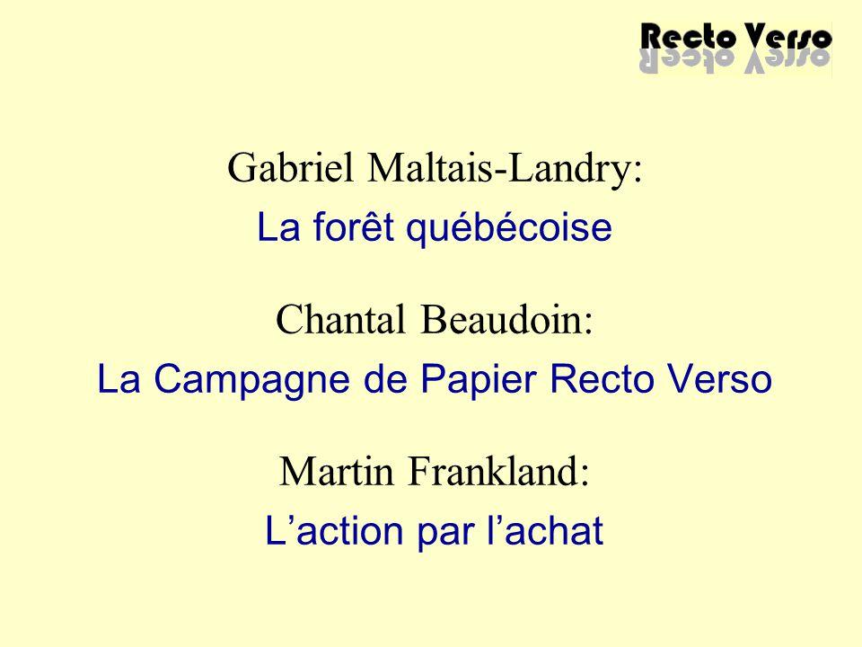 Gabriel Maltais-Landry: La forêt québécoise Chantal Beaudoin: La Campagne de Papier Recto Verso Martin Frankland: L'action par l'achat