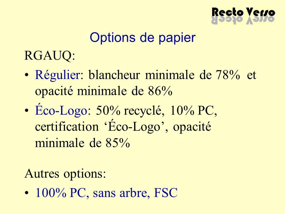 Options de papier RGAUQ: Régulier: blancheur minimale de 78% et opacité minimale de 86% Éco-Logo: 50% recyclé, 10% PC, certification 'Éco-Logo', opaci