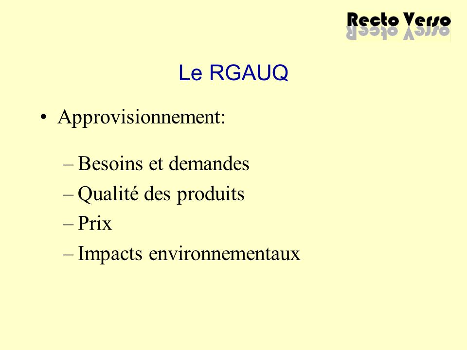 Le RGAUQ Approvisionnement: –Besoins et demandes –Qualité des produits –Prix –Impacts environnementaux