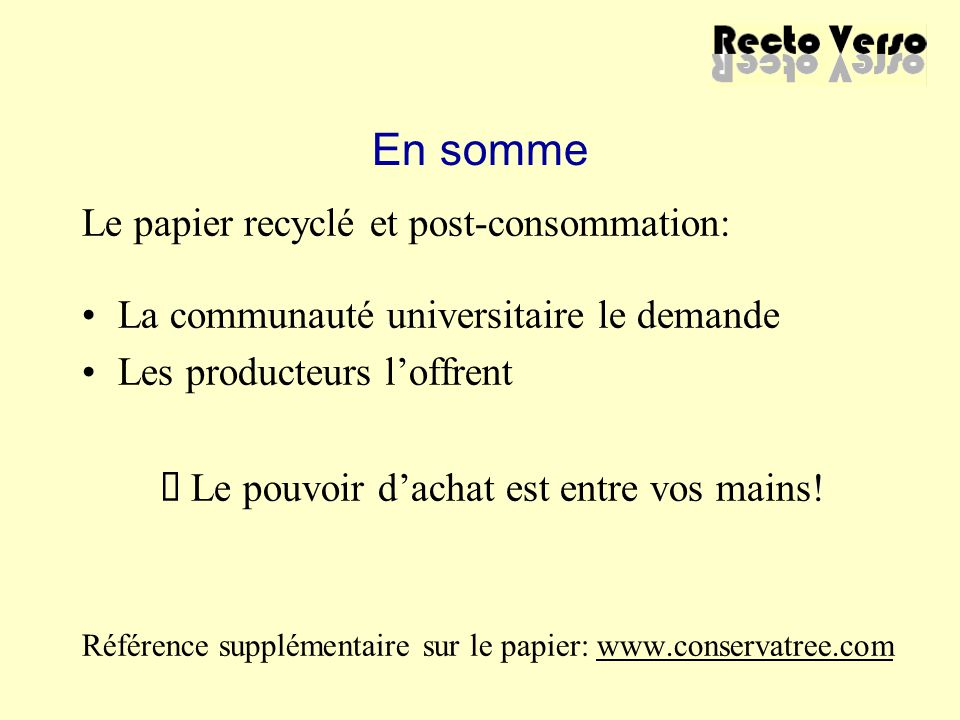 En somme Le papier recyclé et post-consommation: La communauté universitaire le demande Les producteurs l'offrent Ë Le pouvoir d'achat est entre vos m