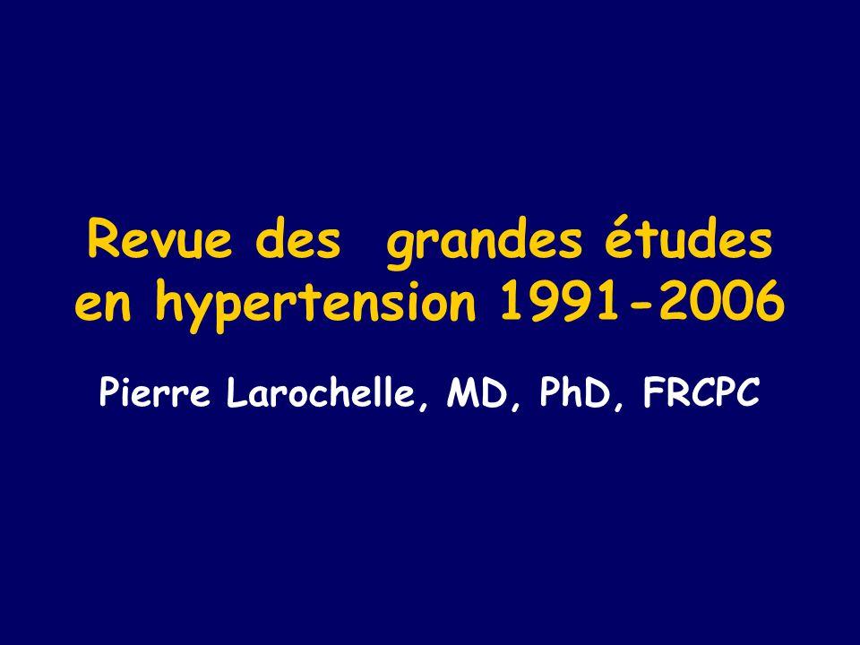 Revue des grandes études en hypertension 1991-2006 Pierre Larochelle, MD, PhD, FRCPC
