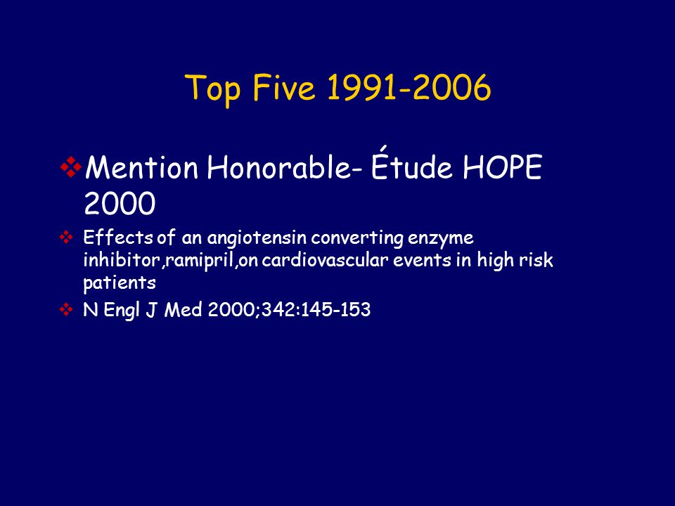 Top Five 1991-2006  Mention Honorable- Étude HOPE 2000  Effects of an angiotensin converting enzyme inhibitor,ramipril,on cardiovascular events in high risk patients  N Engl J Med 2000;342:145-153