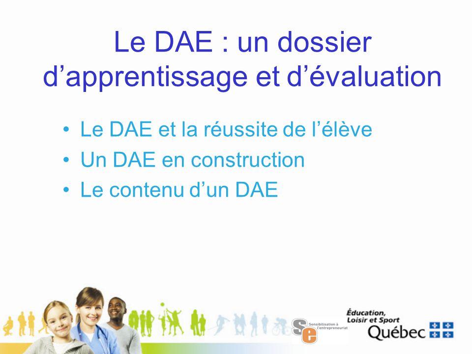 Le DAE : un dossier d'apprentissage et d'évaluation Le DAE et la réussite de l'élève Un DAE en construction Le contenu d'un DAE