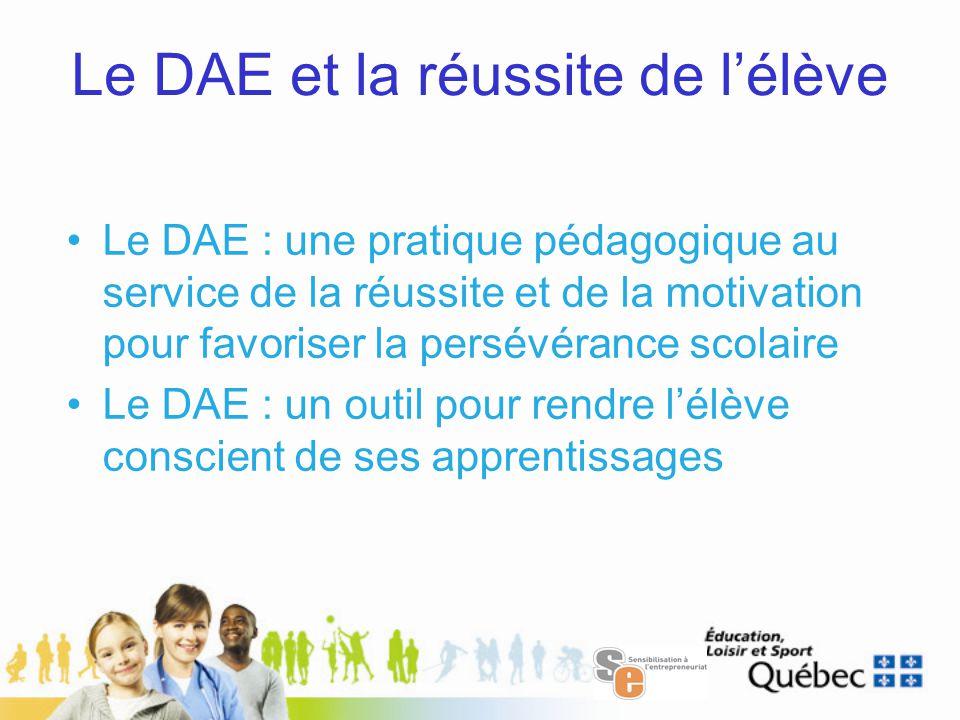 Le DAE et la réussite de l'élève Le DAE : une pratique pédagogique au service de la réussite et de la motivation pour favoriser la persévérance scolaire Le DAE : un outil pour rendre l'élève conscient de ses apprentissages