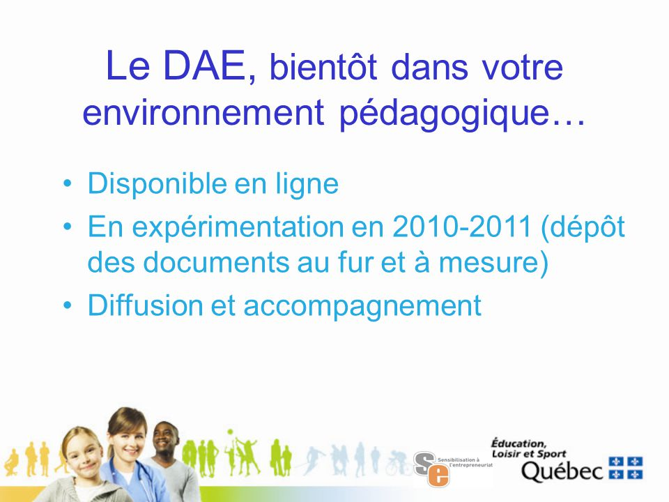 Le DAE, bientôt dans votre environnement pédagogique… Disponible en ligne En expérimentation en 2010-2011 (dépôt des documents au fur et à mesure) Dif