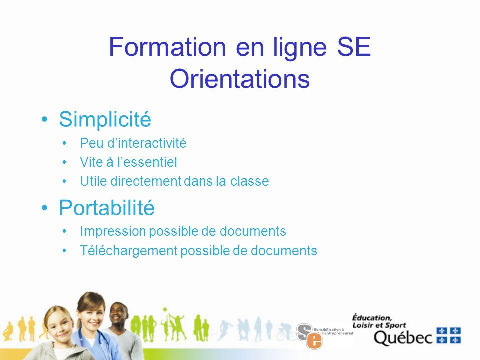 Formation en ligne SE Orientations Simplicité Peu d'interactivité Vite à l'essentiel Utile directement dans la classe Portabilité Impression possible de documents Téléchargement possible de documents