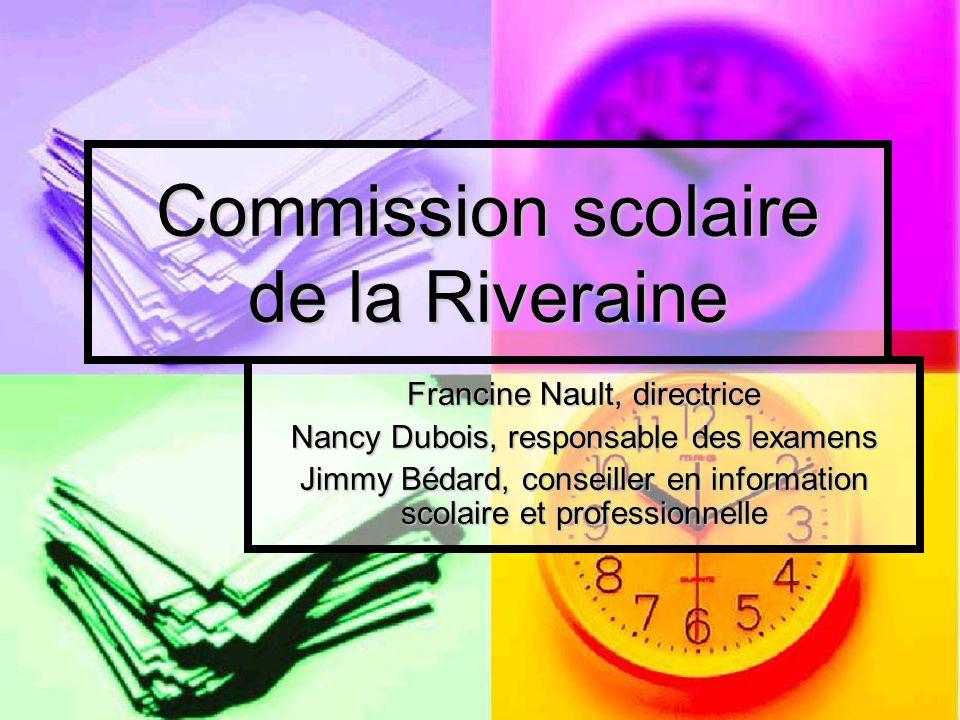 Commission scolaire de la Riveraine Francine Nault, directrice Nancy Dubois, responsable des examens Jimmy Bédard, conseiller en information scolaire et professionnelle