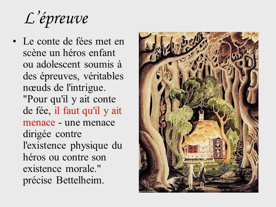 Le conte de fées met en scène un héros enfant ou adolescent soumis à des épreuves, véritables nœuds de l intrigue.