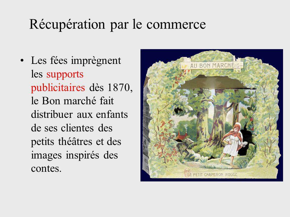 Les fées imprègnent les supports publicitaires dès 1870, le Bon marché fait distribuer aux enfants de ses clientes des petits théâtres et des images inspirés des contes.