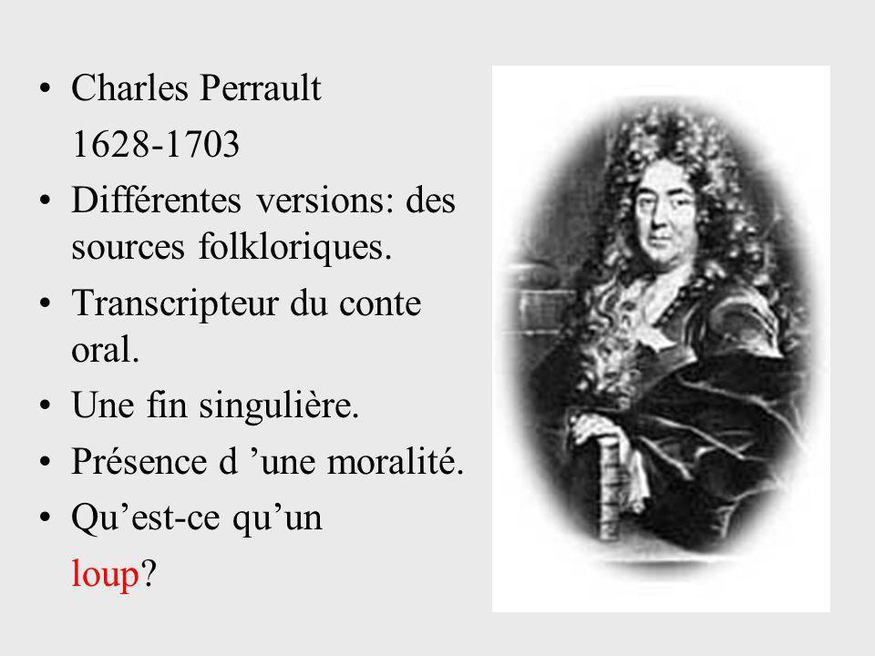 Charles Perrault 1628-1703 Différentes versions: des sources folkloriques. Transcripteur du conte oral. Une fin singulière. Présence d 'une moralité.