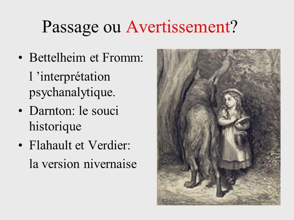 Passage ou Avertissement? Bettelheim et Fromm: l 'interprétation psychanalytique. Darnton: le souci historique Flahault et Verdier: la version niverna